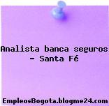 Analista banca seguros – Santa Fé