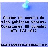Asesor de seguro de vida gobierno Ventas, Comisiones NO topadas MTY (VJ.491)