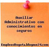 Auxiliar Administrativo con conocimientos en seguros
