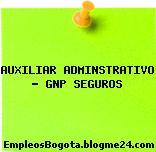 AUXILIAR ADMINSTRATIVO – GNP SEGUROS