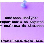 Business Analyst- Experiencia en Seguros – Analista de Sistemas