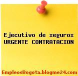 Ejecutivo de seguros URGENTE CONTRATACION