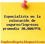 Especialista en la colocación de seguros/ingresos promedio 30,000/PSL