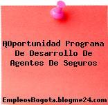 ¡Oportunidad Programa De Desarrollo De Agentes De Seguros