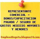 REPRESENTANTE COMERCIAL – BONOS/CAPACITACION PAGADA / SEGURO DE GASTOS MEDICOS MAYORES Y MENORES