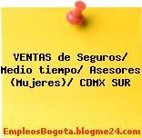 VENTAS de Seguros/ Medio tiempo/ Asesores (Mujeres)/ CDMX SUR