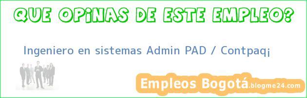 Ingeniero en sistemas Admin PAD / Contpaq¡