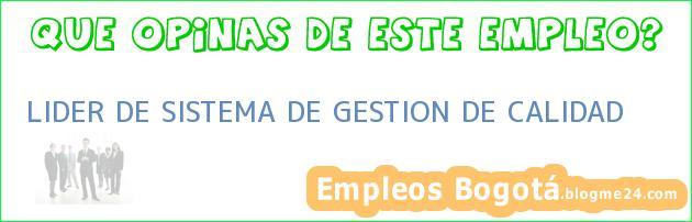 LIDER DE SISTEMA DE GESTION DE CALIDAD