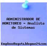 ADMINISTRADOR DE MONITOREO – Analista de Sistemas