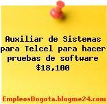 Auxiliar de Sistemas para Telcel para hacer pruebas de software $18,100