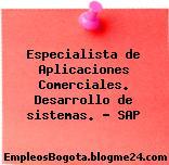 Especialista de Aplicaciones Comerciales. Desarrollo de sistemas. – SAP