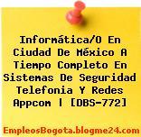 Informática/O En Ciudad De México A Tiempo Completo En Sistemas De Seguridad Telefonia Y Redes Appcom | [DBS-772]