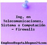 Ing. en Telecomunicaciones, Sistema o Computación – Firewalls