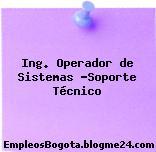 Ing. Operador de Sistemas -Soporte Técnico