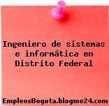 Ingeniero de sistemas e informática en Distrito Federal