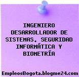 INGENIERO DESARROLLADOR DE SISTEMAS. SEGURIDAD INFORMÁTICA Y BIOMETRÍA