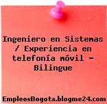 Ingeniero en Sistemas / Experiencia en telefonía móvil – Bilingue