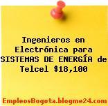 Ingenieros en Electrónica para SISTEMAS DE ENERGÍA de Telcel $18,100