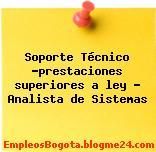 Soporte Técnico -prestaciones superiores a ley – Analista de Sistemas