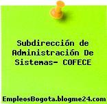 Subdirección de Administración De Sistemas- COFECE