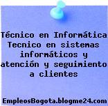 Técnico en Informática Tecnico en sistemas informáticos y atención y seguimiento a clientes