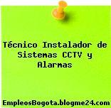 Técnico Instalador de Sistemas CCTV y Alarmas