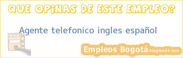 Agente telefonico ingles español