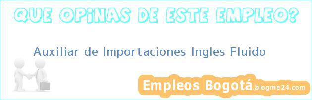 Auxiliar de Importaciones Ingles Fluido