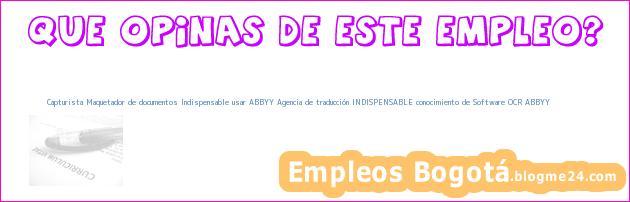 Capturista Maquetador de documentos Indispensable usar ABBYY Agencia de traducción INDISPENSABLE conocimiento de Software OCR ABBYY