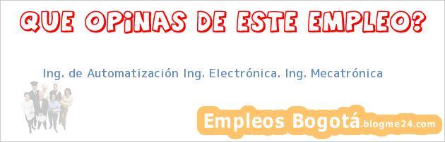 Ing. de Automatización Ing. Electrónica. Ing. Mecatrónica