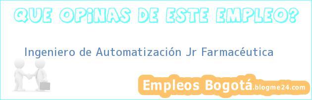 Ingeniero de Automatización Jr – Farmacéutica