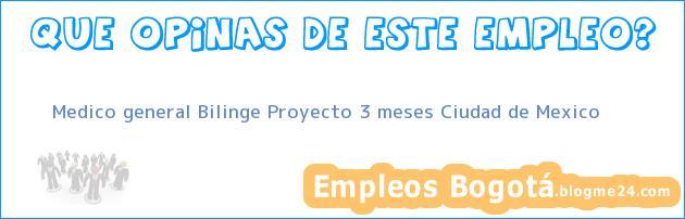 Medico general Bilinge Proyecto 3 meses Ciudad de Mexico