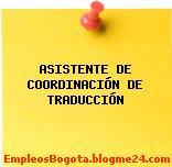 ASISTENTE DE COORDINACIÓN DE TRADUCCIÓN
