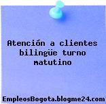 Atención a clientes bilingüe turno matutino
