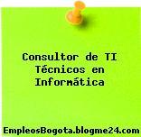 Consultor de TI Técnicos en Informática