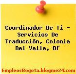 Coordinador De Ti – Servicios De Traducción, Colonia Del Valle, Df