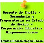 Docente de Inglés – Secundaria y Preparatoria en Estado de México – Corporación Educativa Hispanoamericana