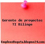 Gerente de proyectos TI Bilinge
