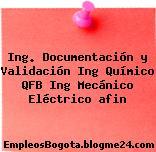 Ing. Documentación y Validación Ing Químico QFB Ing Mecánico Eléctrico afin