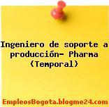 Ingeniero de soporte a producción- Pharma (Temporal)
