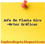 Jefe De Planta Giro -Artes Gráficas