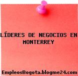 LÍDERES DE NEGOCIOS EN MONTERREY