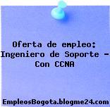 Oferta de empleo: Ingeniero de Soporte – Con CCNA