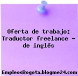 Oferta de trabajo: Traductor freelance – de inglés