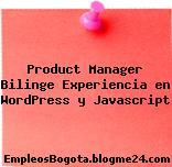 Product Manager Bilinge Experiencia en WordPress y Javascript