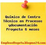 Químico de Centro Técnico en Procesos ydocumentación Proyecto 6 meses
