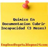 Quimico En Documentacion Cubrir Incapacidad (3 Meses)