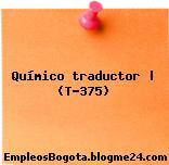 Químico traductor   (T-375)