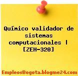 Químico validador de sistemas computacionales | [ZEH-320]