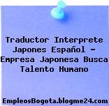 Traductor Interprete Japones Español – Empresa Japonesa Busca Talento Humano